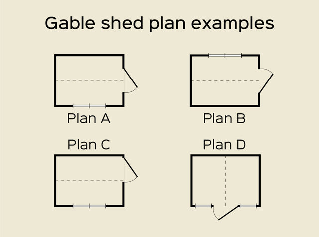 "<p id=""boldtitle"">Standard Gable Shed Plans </p>A few suggestions for the position of door and windows for your gable shed.  We make to order so other configurations can be built to fit your space.<br/>"
